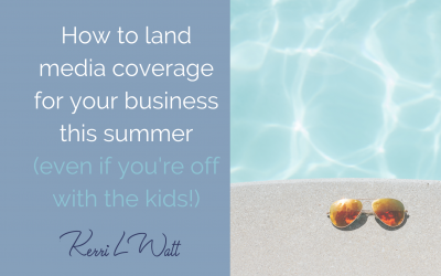 How to land media coverage for your business this summer (even if you're off with the kids!)